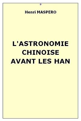 Henri MASPERO (1883-1945) : L'astronomie chinoise avant les Han. T'oung pao, tome XXVI, Leyde, 1929, pages 267-356.