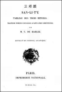 SAN-LI-T'U. Tableau des trois rituels.  Par Nie-tsong-y (Xe siècle ap. J. C.)   traduit et commenté par Charles de HARLEZ (1832-1899)  Journal asiatique, Paris, 1890.