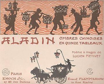 Lucien Métivet (1863-1932) : Aladin. Ombres chinoises en quinze tableaux. Flammarion, Paris, 1904 Première représentation en février 1904 au Théâtre des Mathurins, direction Jules Berny.