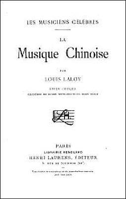 Louis Laloy (1874-1944) : La musique chinoise.  Collection 'Les musiciens célèbres', Henri Laurens, éditeur, Paris, 1903, 128 pages.