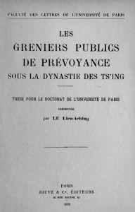 LU Lien-tching : Les greniers publics de prévoyance sous la dynastie des Ts'ing. Jouve & Cie, Paris, 1932, 212 pages.