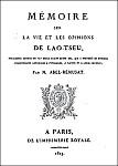 Jean-Pierre ABEL-RÉMUSAT (1788-1832) : Mémoire sur la vie et les opinions de Lao-tseu, philosophe chinois du VIe siècle avant notre ère. — Imprimerie royale, Paris, 1823.
