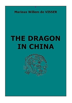 Marinus Willem de VISSER (1876-1930) : The Dragon in China. Extrait de : The Dragon in China and Japan. Johannes Müller, Amsterdam, 1913, pages I-IX, 1-134 (Book I), 231-237 de XII+247 pages.