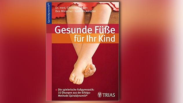 Gesunde Füße für Ihr Kind: Die spielerische Fußgymnastik: 32 Übungen aus der Erfolgsmethode Spiraldynamik