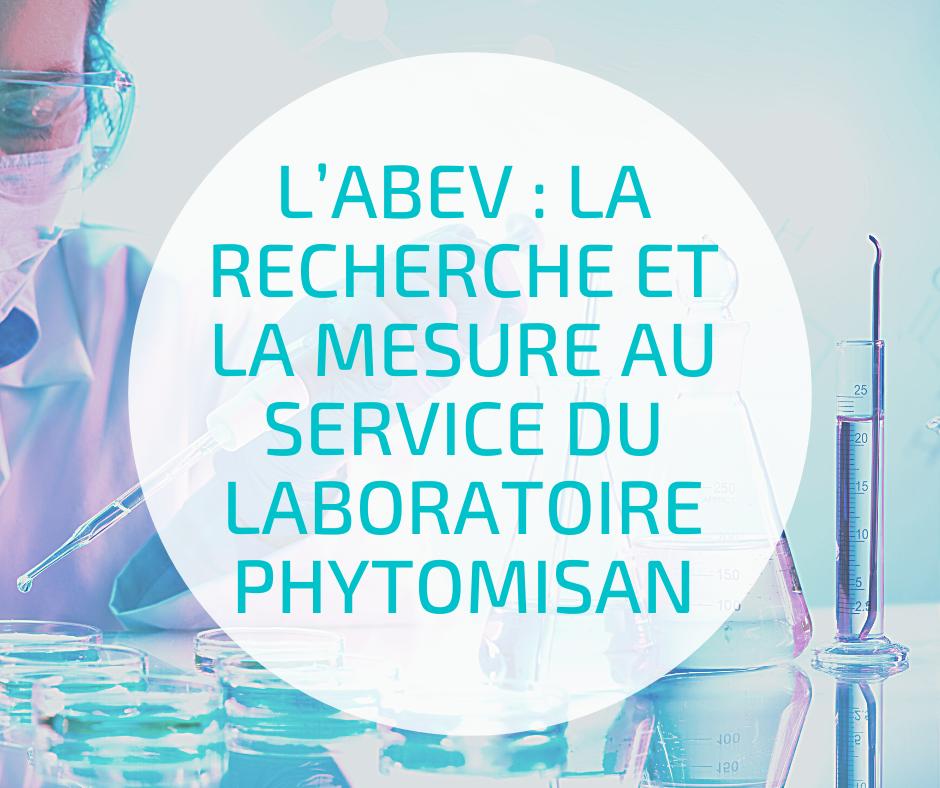 L'ABEV: LA RECHERCHE ET LA MESURE AU SERVICE DU LABORATOIRE PHYTOMISAN