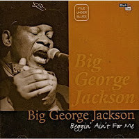 Big George Jackson - Beggin' Ain't for Me (1998)