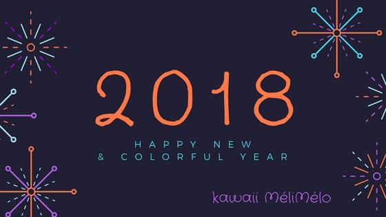 kawaii MéliMélo vous souhaite une très année 2018. Qu'elle soit pleine de bonheur et de couleurs !!