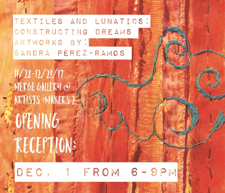 "Save the date! My solo show ""Textiles and Lunatics: Constructing Dreams"" at the Merge Gallery in Artists and Makers Studios 2, opens this Friday December 1rst from 6-9pm."