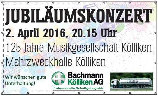 Blachen 3 m auf 1,8 m - kreiert von Ehrendame Flavia Zeltner - an (vier) Ortseingängen von Kölliken aufgestellt von Lui Huber und Ruedi Schmid; Jubiläumskonzert «125 Jahre MGK» 02.04.2016 MGK und MVU (D)