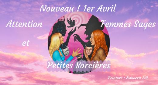 "Attention ""Femmes Sages et Petites Sorcières"" 1er Avril"