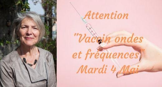 """Attention """"Vaccin, Ondes et Fréquences"""" Mardi 4 Mai"""