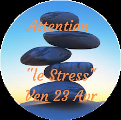 "Attention ""Le Stress"" - Ven 23 Avril"