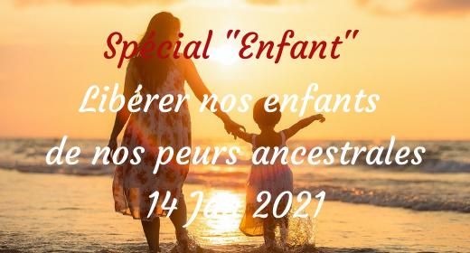 "Spécial ""Enfant"" - Liberer nos enfants de nos peurs ancestrales"