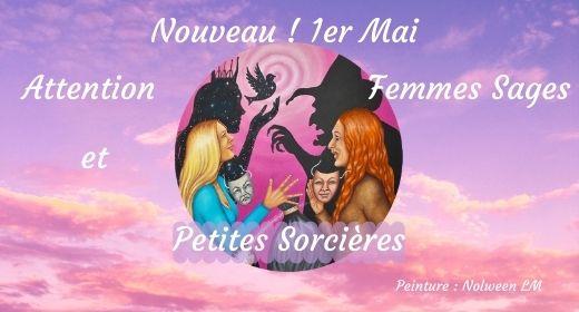 """Attention """"Femmes Sages et Petites Sorcières"""" 1er Mai"""