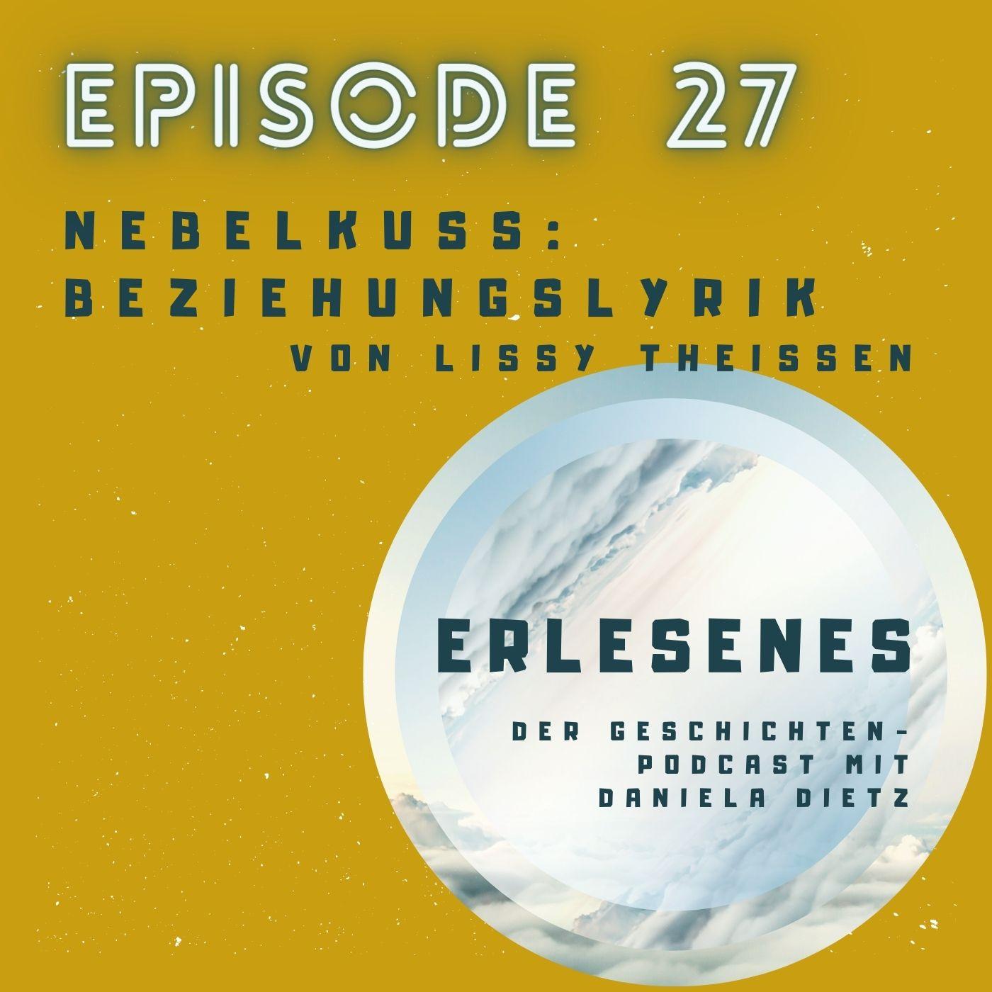 Episode 27: Nebelkuss - Beziehungslyrik von Lissy Theissen