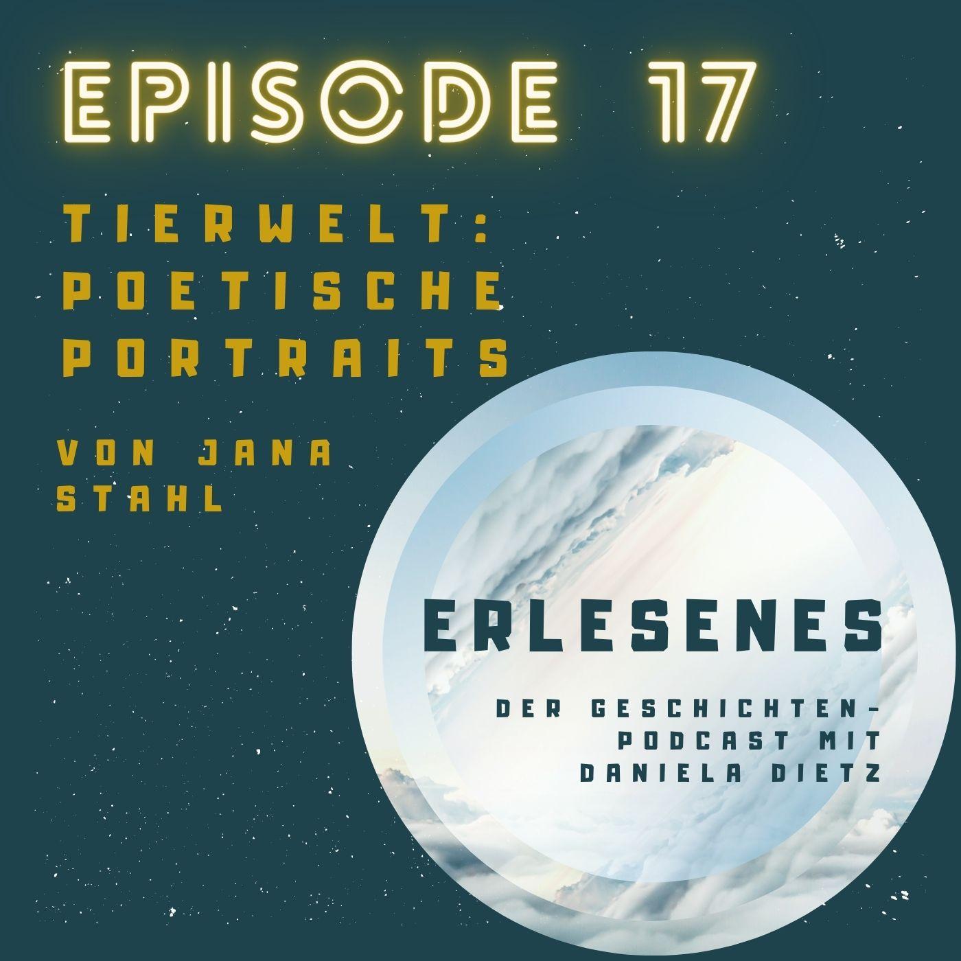 Episode 17: Tierwelt - Poetische Portraits von Jana Stahl