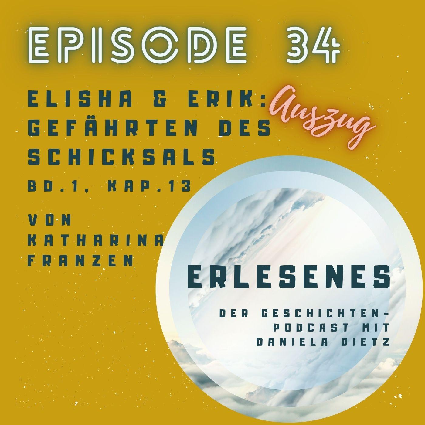 Episode 34: Elisha & Erik: Gefährten des Schicksals (Auszug: Band 1, Kap. 13) von Katharina Franzen