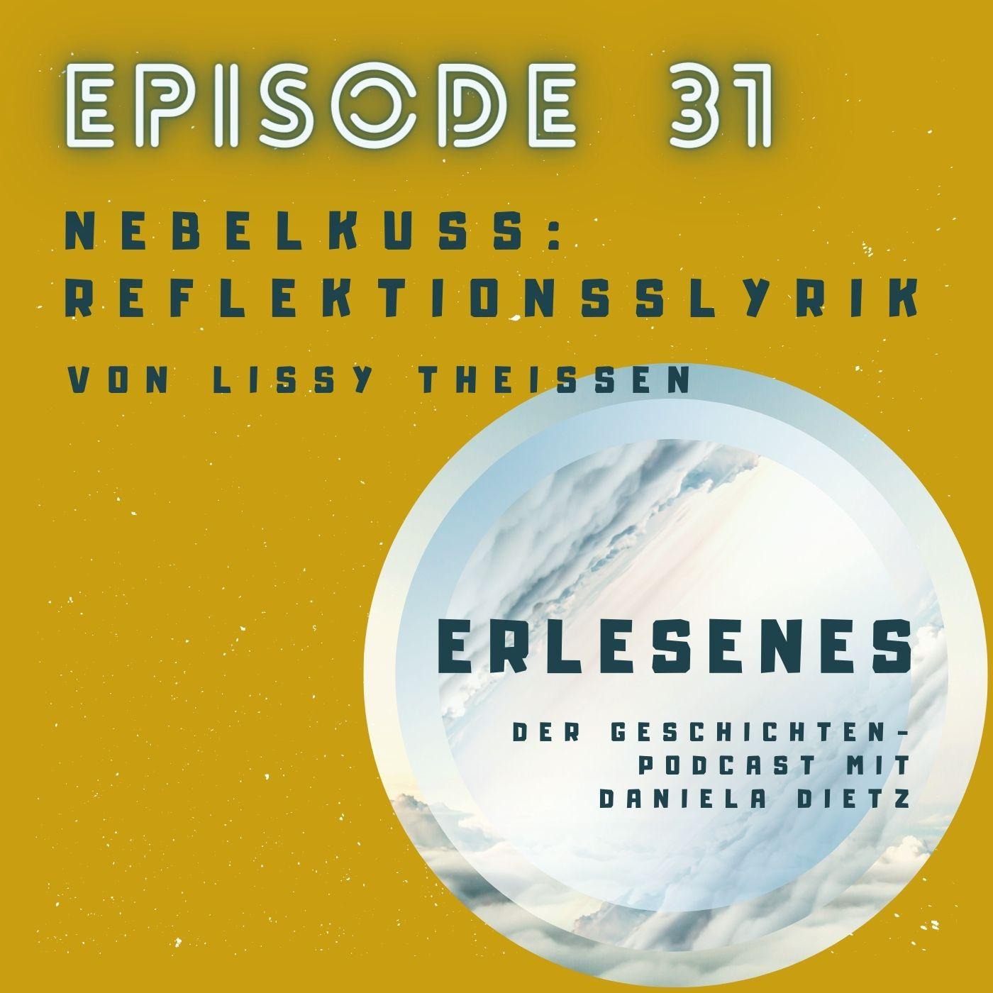 Episode 31: Nebelkuss - Reflektionsslyrik von Lissy Theissen