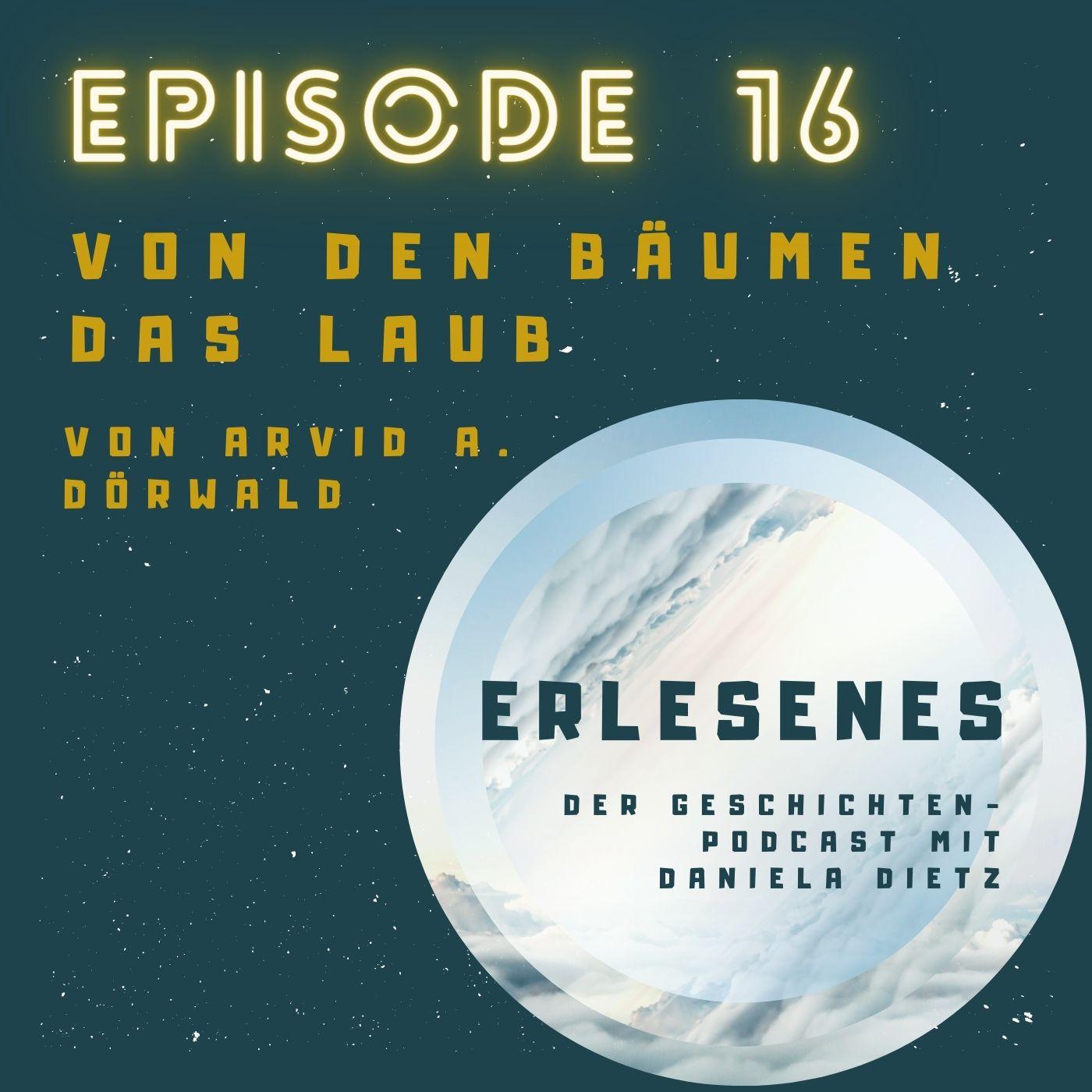 Episode 16: Von den Bäumen das Laub von Arvid A. Dörwald