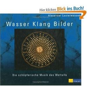 WASSER  KLANG  BILDER - Die schöpferische Musik des Weltalls - Alexander Lauterwasser