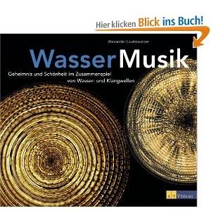 WASSERMUSIK - Geheimnis und Schönheit  im Zusammenspiel von Wasser- und Klangwelten - Alexander Lauterwasser