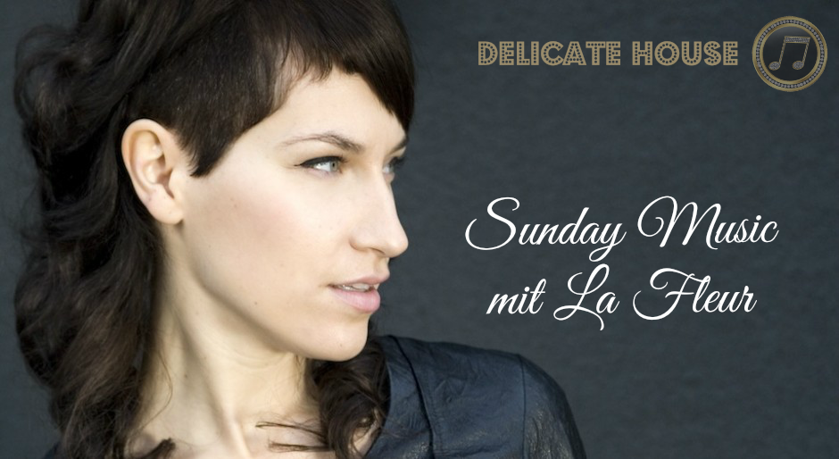 Sunday Music | La Fleurs Delicate House Sound