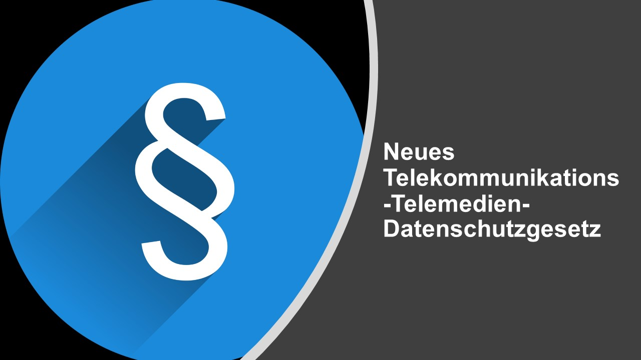 Neues Telekommunikations-Telemedien-Datenschutzgesetz