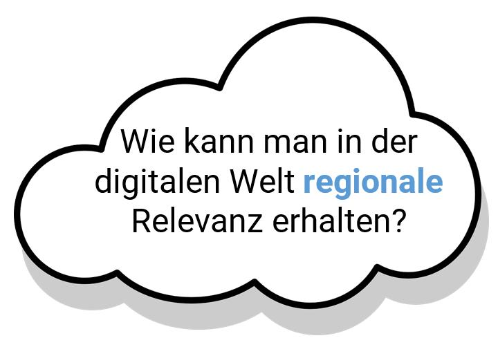 Wie kann man in der digitalen Welt regionale Relevanz erhalten?
