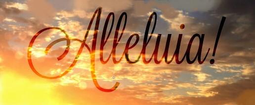 Alleluia! Tu es digne, notre Seigneur et notre Dieu, de recevoir la gloire et l'honneur et la puissance; car tu as créé toutes choses, et c'est par ta volonté qu'elles existent et qu'elles ont été créées.