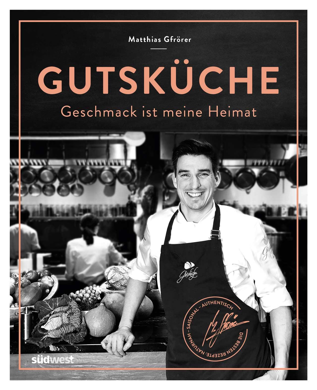 Matthias Gfrörer - Gutsküche: Geschmack ist meine Heimat