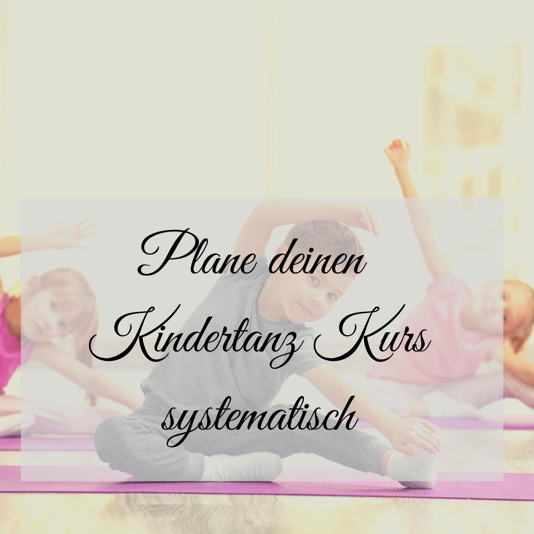 Wie du deinen Kindertanz Kurs systematisch aufbauen kannst!