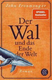 John Ironmonger: Der Wal und das Ende der Welt, Fischer Taschenbuch 2021.