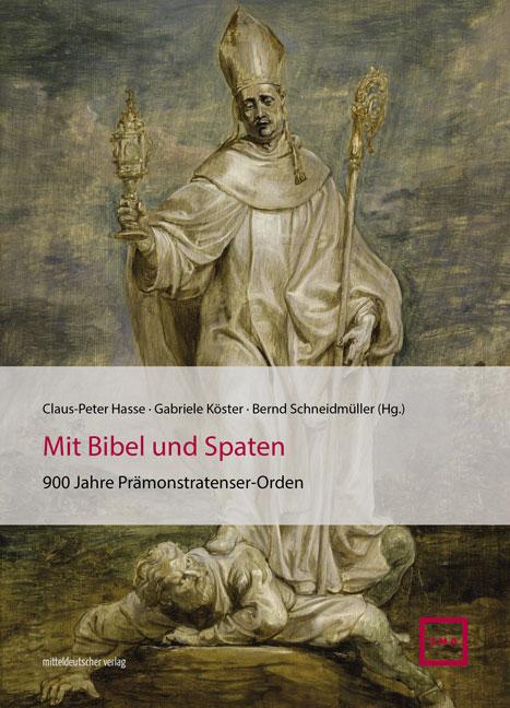 """""""Mit Bibel und Spaten. 900 Jahre Prämonstratenser-Orden"""""""