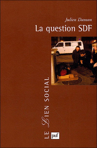 "Julien Damon, ""La Question SDF"", Le Lien Social, Puf, Paris, 2008"
