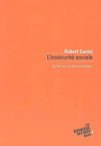 """Robert Castel, """"L'insécurité sociale"""", Seuil, 2003"""