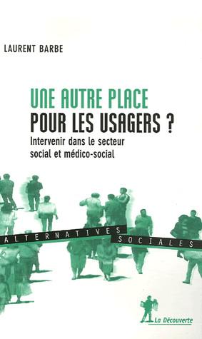 """Laurent Barbe, """"Une autre place pour les usagers"""", La Découverte, Paris, 2006"""