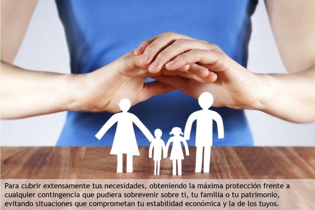 Para cubrir extensamente tus necesidades, obteniendo la máxima protección frente a cualquier contingencia que pudiera sobrevenir sobre ti, tu familia o tu patrimonio, evitando situaciones que comprometan tu estabilidad económica y la de los tuyos.
