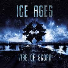 """Ice Ages - """"Vibe of Scorn"""" oder """"das Erblicken der Schönheit"""""""