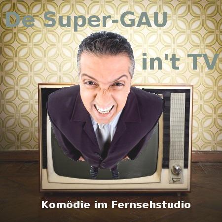 Mann steigt schreiend aus einem Fernseher. Dazu der Titel: De Super-GAU in't TV