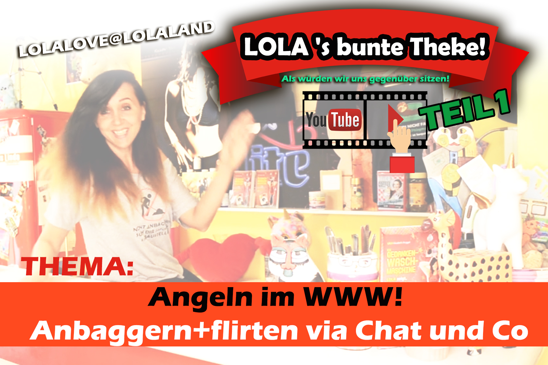 LOLASs bunte Theke,TEIL1, Thema: Angeln im WWW! Flirten via Chat!