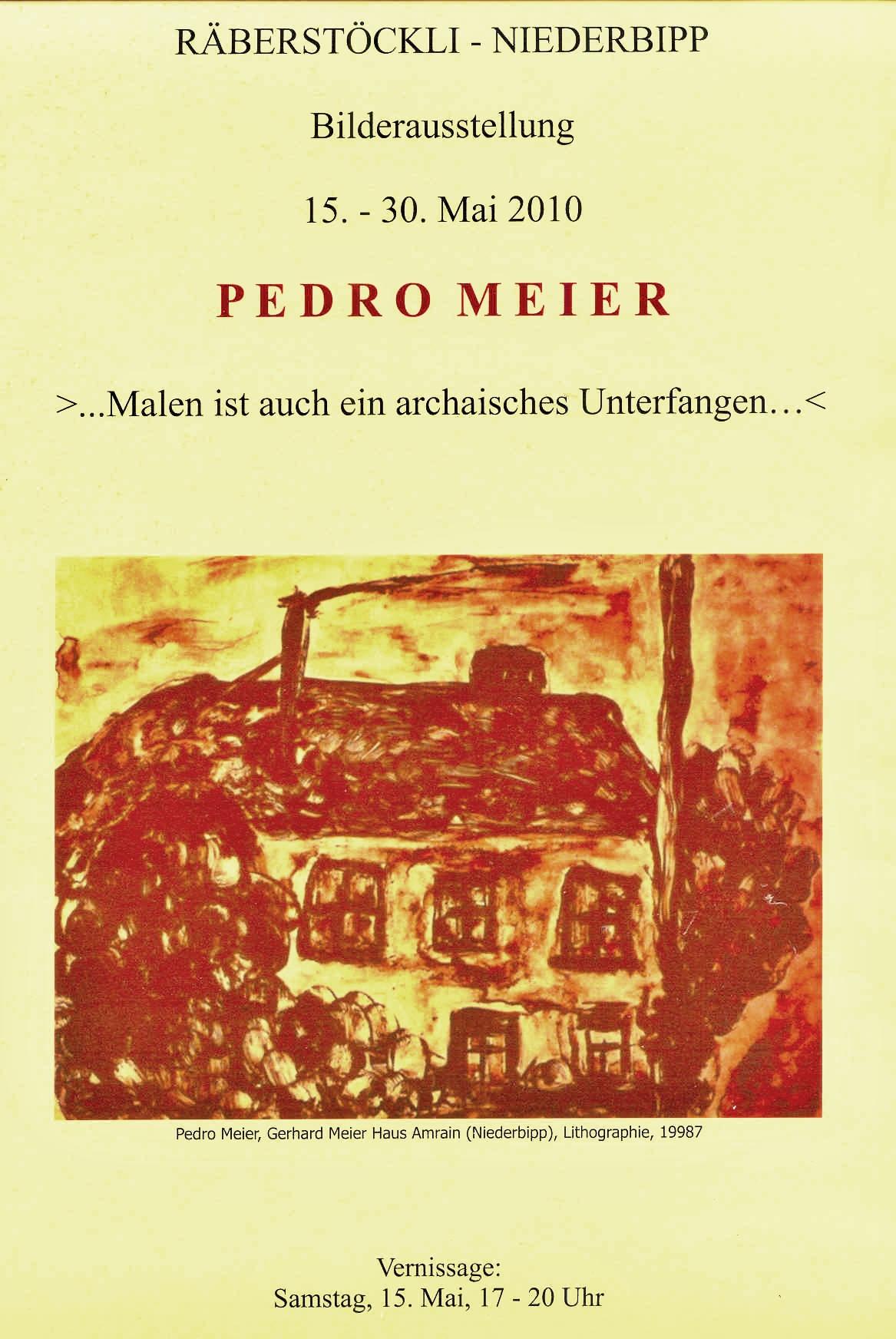 Pedro Meier – Ausstellungsplakat – »… Malen ist auch ein archaisches Unterfangen…« 2010 – Kulturverein Niederbipp Räberstöckli – Foto © Pedro Meier Multimedia Artist