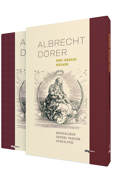 Albrecht Dürer: DREI GROSSE BÜCHER MARIENLEBEN – GROSSE PASSION – APOKALYPSE
