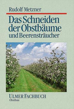 Das Schneiden der Obstbäume und Beerensträucher - Rudolf Metzer - Ulmer Fachbuch