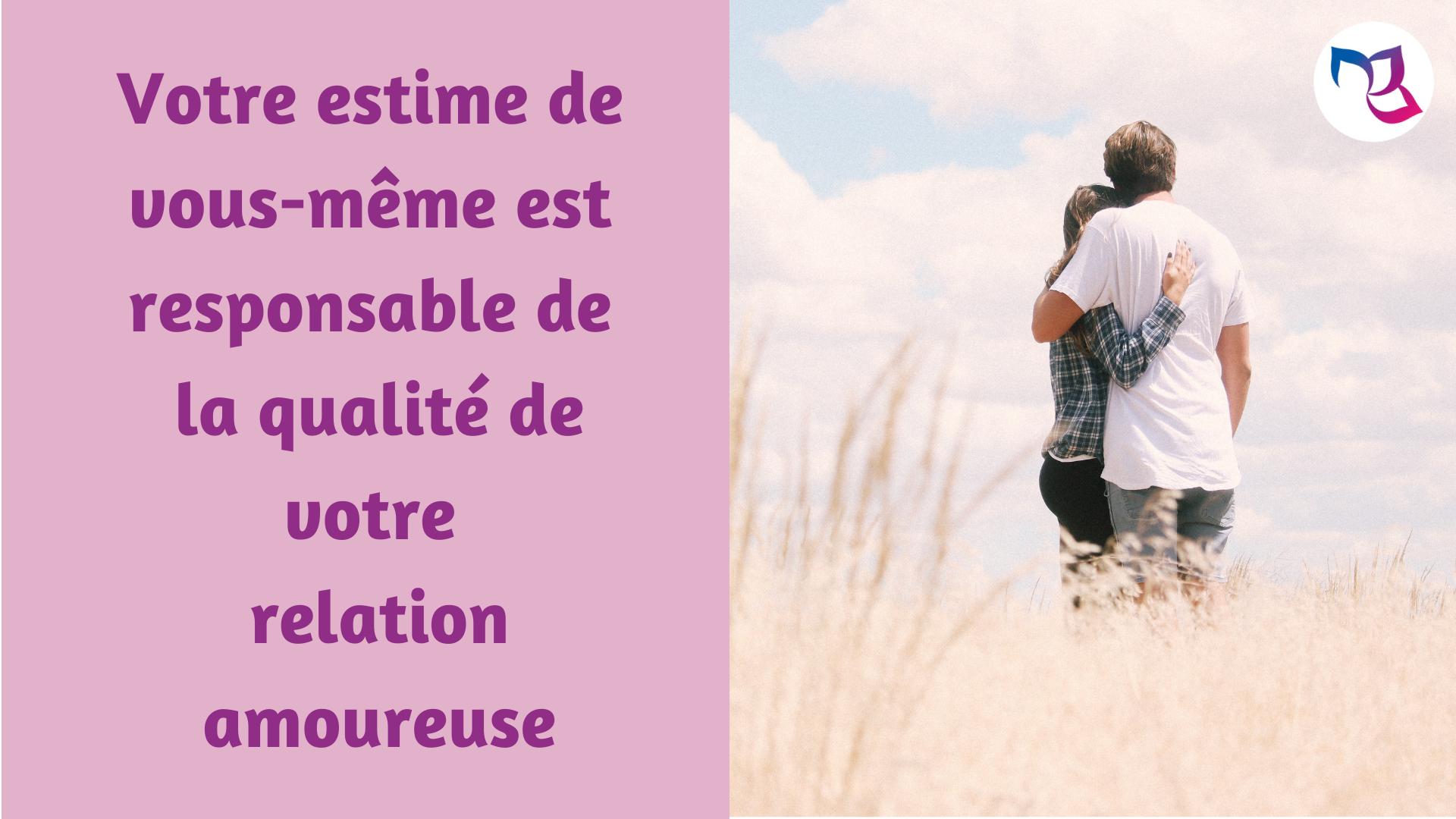 Votre estime de vous-même est responsable de la qualité de votre relation amoureuse
