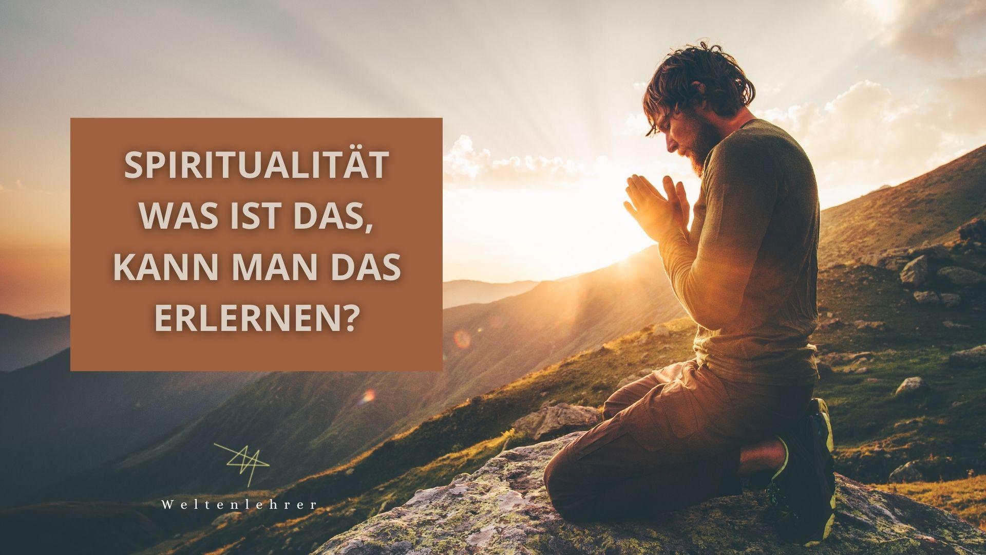 Spiritualität was ist das, kann man das erlernen?