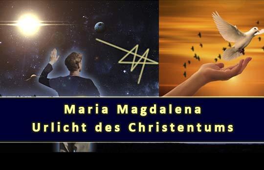 Maria Magdalena: Urlicht des Christentums - Die Jesus Botschaft.