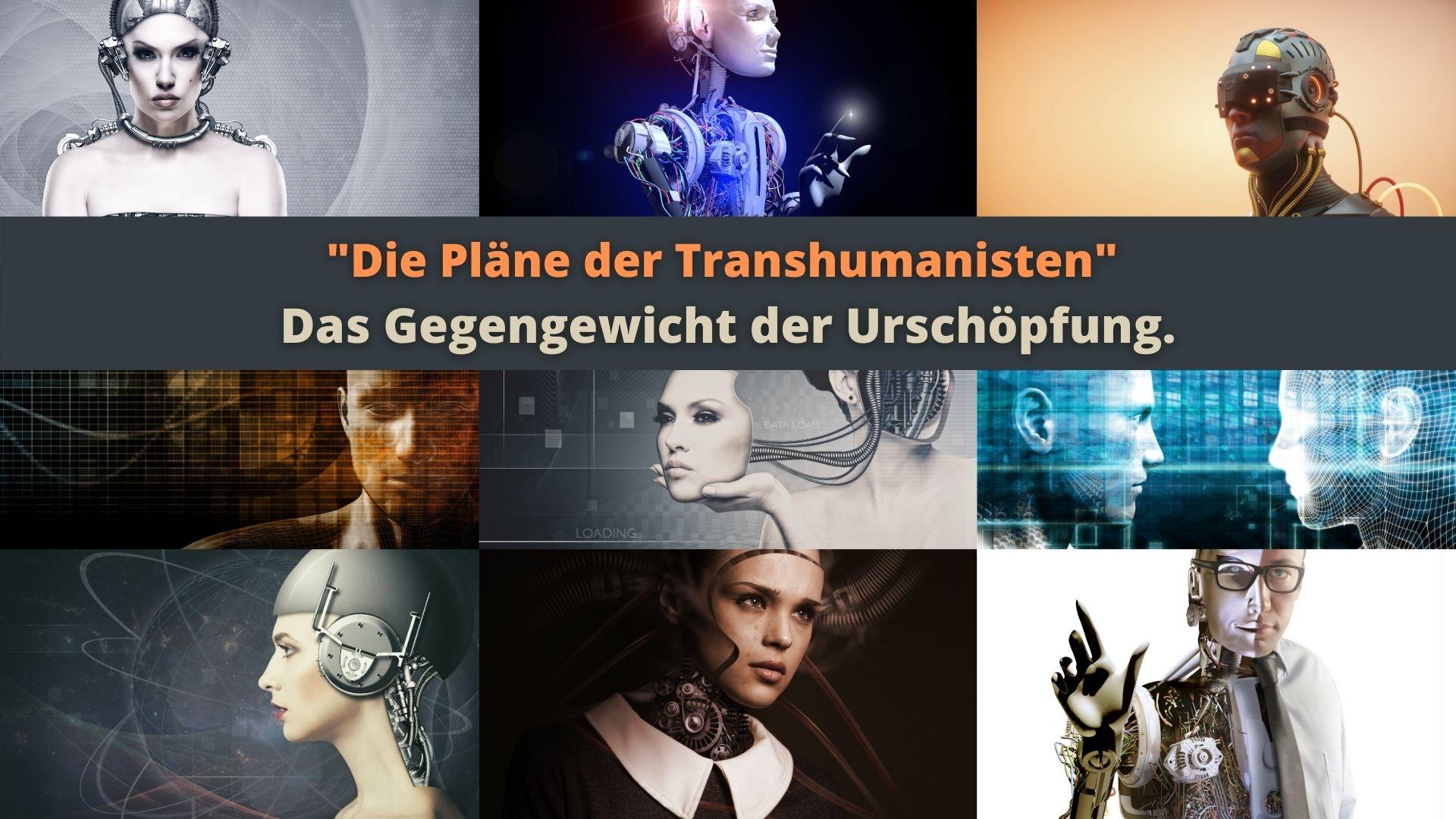 Die Pläne der Transhumanisten