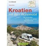 Kroatien mit dem Wohnmobil Wohnmobil-Reiseführer. Routen von Istrien bis Dubrovnik. Nationalparks, Küstenorte...