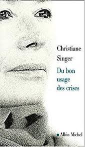Du bon usages des crises - christiane singer