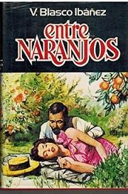 Entre naranjos es una de las obras mas representativas de Vicente Blasco Ibáñez.